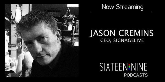 Sixteen:Nine Podcast: Jason Cremins of Signagelive