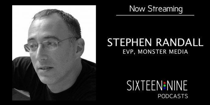 Sixteen:Nine Podcast: Stephen Randall of Monster Media