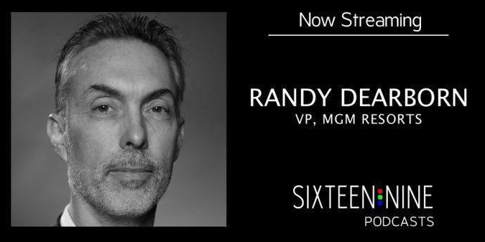 Sixteen:Nine Podcasts: Randy Dearborn, MGM Resorts