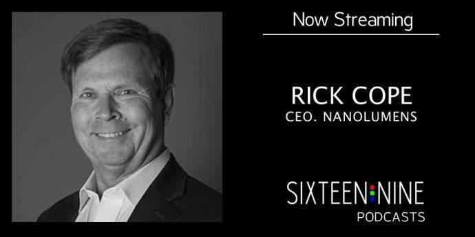 16:9 Podcasts: Rick Cope, NanoLumens