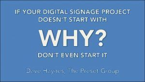 Slides: Start Your Digital Signage Project With Why, Or Don't Even Start It
