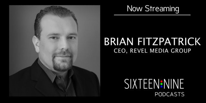 Sixteen:Nine Podcasts: Brian Fitzpatrick, Revel Media Group