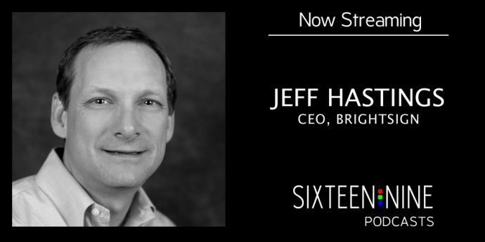 Sixteen:Nine Podcasts: Jeff Hastings, BrightSign