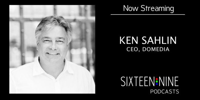 Sixteen:Nine Podcasts: Ken Sahlin, DOmedia