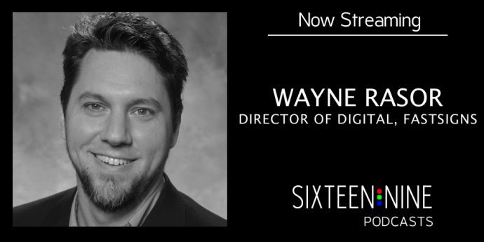Sixteen:Nine Podcasts: Wayne Rasor, FASTSIGNS
