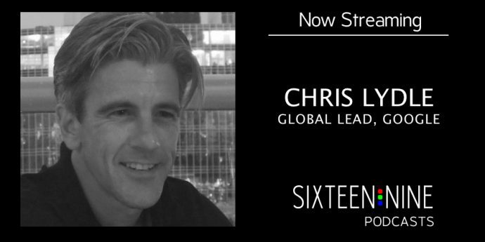 Sixteen:Nine Podcasts: Chris Lydle, Google
