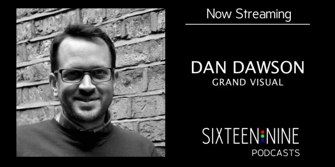 Sixteen:Nine Podcasts: Dan Dawson, Grand Visual