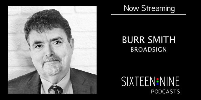 Sixteen:Nine Podcasts: Burr Smith, BroadSign