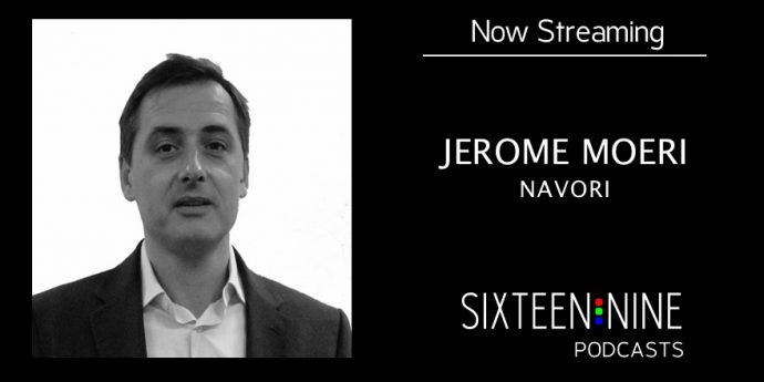 Sixteen:Nine Podcasts: Jerome Moeri, CEO of Navori