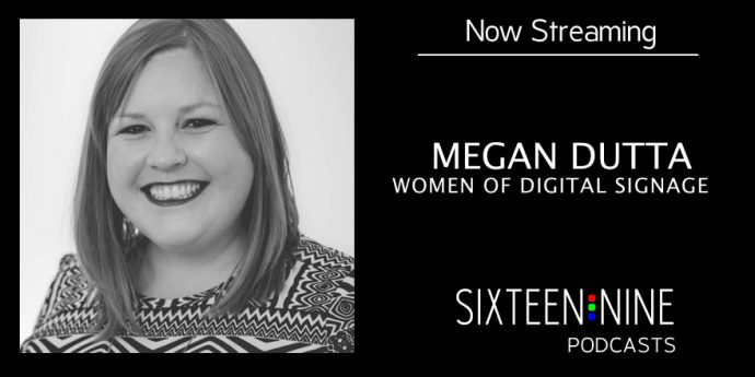 16:9 Podcasts: Megan Dutta On The Launch And Goals Of Women Of Digital Signage