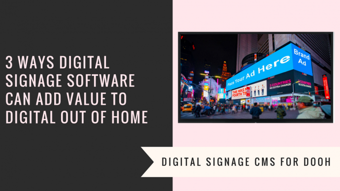 Three Ways Digital Signage Software Can Add Value To Digital Out Of Home